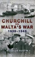 Austin, Douglas - Churchill and Malta's War: 1939-1943 - 9781445653280 - V9781445653280