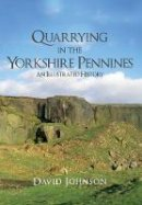 Johnson, David - Quarrying in the Yorkshire Pennines: An Illustrated History - 9781445653679 - V9781445653679