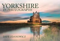 Zdanowicz, Dave - Yorkshire in Photographs - 9781445653952 - V9781445653952