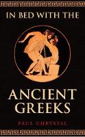 Chrystal, Paul - In Bed with the Ancient Greeks - 9781445654126 - V9781445654126