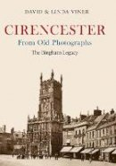 Viner, David, Viner, Linda - Cirencester from Old Photographs: The Bingham Legacy - 9781445654744 - V9781445654744