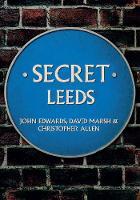 Edwards, John, Marsh, David, Allen, Christopher - Secret Leeds - 9781445655123 - V9781445655123