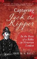 Bell, N. R. A. - Capturing Jack the Ripper: In the Boots of a Bobby in Victorian London - 9781445655208 - V9781445655208