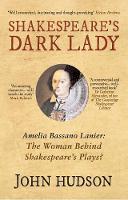 Hudson, John - Shakespeare's Dark Lady: Amelia Bassano Lanier the woman behind Shakespeare's plays? - 9781445655246 - V9781445655246