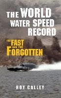 Calley, Roy - The World Water Speed Record - 9781445655345 - V9781445655345