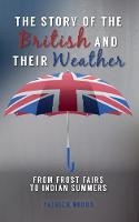 Nobbs, Patrick - The Story of the British and Their Weather: From Frost Fairs to Indian Summers - 9781445655444 - V9781445655444