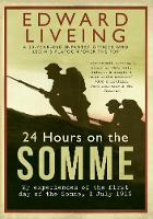 Liveing, Edward - 24 Hours on the Somme: My Experiences of the First Day of the Somme 1 July 1916 - 9781445655451 - V9781445655451