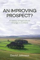 Johnson, David - An Improving Prospect? A History of Agricultural Change in Cumbria - 9781445655550 - V9781445655550