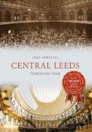 Chrystal, Paul - Central Leeds Through Time - 9781445656441 - V9781445656441