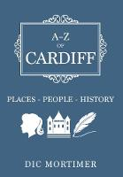 Mortimer, Dic - A-Z of Cardiff: Places-People-History - 9781445656601 - V9781445656601