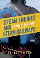 Hylton, Stuart - Steam Engines and Steam Railways: A Young Person's Guide - 9781445656687 - V9781445656687