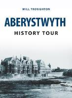 Troughton, Will - Aberystwyth History Tour - 9781445656977 - V9781445656977