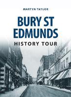 Taylor, Martyn - Bury St Edmunds History Tour - 9781445657011 - V9781445657011