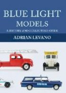 Levano, Adrian - Blue Light Models: A History and Collector's Guide - 9781445657158 - V9781445657158