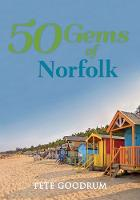 Goodrum, Pete - 50 Gems of Norfolk: The History & Heritage of the Most Iconic Places - 9781445657271 - V9781445657271
