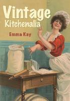 Kay, Emma - Vintage Kitchenalia - 9781445657516 - V9781445657516