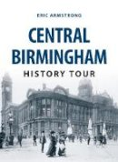 Armstrong, Eric, Frost, Vernon - Central Birmingham History Tour - 9781445657639 - V9781445657639
