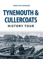 Hutchinson, Ken - Tynemouth and Cullercoats History Tour - 9781445657752 - V9781445657752
