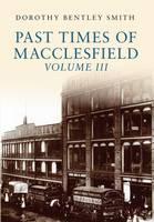 Bentley Smith, Dorothy - Past Times of Macclesfield Volume III - 9781445658216 - V9781445658216