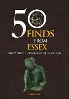Paites, Ben - 50 Finds from Essex: Objects from the Portable Antiquities Scheme - 9781445658353 - V9781445658353