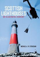 Strachan, Michael - Scottish Lighthouses: An Illustrated History - 9781445658391 - V9781445658391