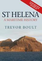 Boult, Trevor - St Helena: A Maritime History - 9781445658414 - V9781445658414
