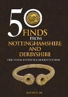 Willis, Alastair - 50 Finds from Nottinghamshire and Derbyshire: Objects from the Portable Antiquities Scheme - 9781445658537 - V9781445658537