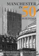 Flynn, Hayley - Manchester in 50 Buildings - 9781445659220 - V9781445659220