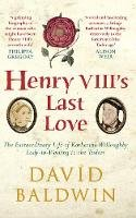 Baldwin, David - Henry VIII's Last Love: The Extraordinary Life of Katherine Willoughby, Lady-in-Waiting to the Tudors - 9781445660073 - V9781445660073