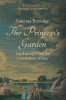 Berridge, Vanessa - The Princess's Garden: Royal Intrigue and the Untold Story of Kew - 9781445660295 - V9781445660295