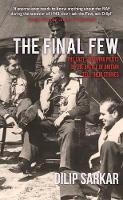 Sarkar, Dilip - The Final Few: The Last Surviving Pilots of the Battle of Britain Tell Their Stories - 9781445660370 - V9781445660370