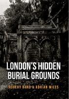 Bard, Robert, Miles, Adrian - London's Hidden Burial Grounds - 9781445661117 - V9781445661117