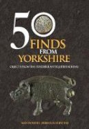 Downes, Amy, Griffiths, Rebecca - 50 Finds from Yorkshire: Objects from the Portable Antiquities Scheme - 9781445661469 - V9781445661469