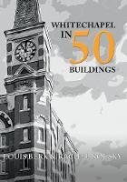Berk, Louis, Kolsky, Rachel - Whitechapel in 50 Buildings - 9781445661902 - V9781445661902