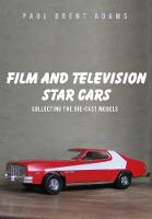 Brent, Paul - Film and Television Star Cars: Collecting the Die-Cast Models - 9781445662107 - V9781445662107