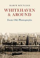 Routledge, Alan W. - Whitehaven & Around from Old Photographs - 9781445662329 - V9781445662329