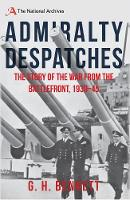 Bennett, Harry - Admiralty Despatches: The Story of the War from the Battlefront 1939-45 - 9781445662442 - V9781445662442