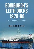 Fife, Malcolm - Edinburgh's Leith Docks 1970-80: The Transition Years - 9781445662565 - V9781445662565