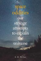 Tucker, S. D. - Space Oddities: Absurd Attempts to Explain the Universe - 9781445662626 - V9781445662626
