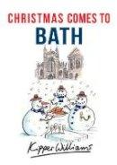 Williams, Kipper - Christmas Comes to Bath - 9781445663524 - V9781445663524