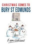Williams, Kipper - Christmas Comes to Bury St Edmunds - 9781445663548 - V9781445663548