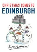 Williams, Kipper - Christmas Comes to Edinburgh - 9781445663562 - V9781445663562