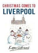 Williams, Kipper - Christmas Comes to Liverpool - 9781445663609 - V9781445663609