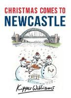 Williams, Kipper - Christmas Comes to Newcastle - 9781445663623 - V9781445663623