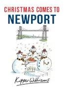 Williams, Kipper - Christmas Comes to Newport - 9781445663647 - V9781445663647