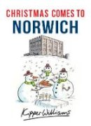 Williams, Kipper - Christmas Comes to Norwich - 9781445663661 - V9781445663661