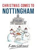 Williams, Kipper - Christmas Comes to Nottingham - 9781445663685 - V9781445663685