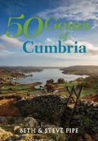 Pipe, Beth - 50 Gems of Cumbria: The History & Heritage of the Most Iconic Places - 9781445663968 - V9781445663968