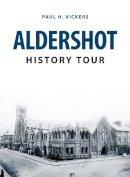 Vickers, Paul H. - Aldershot History Tour - 9781445664255 - V9781445664255