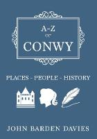 Barden-Davies, John - A-Z of Conwy: Places-People-History - 9781445664392 - V9781445664392